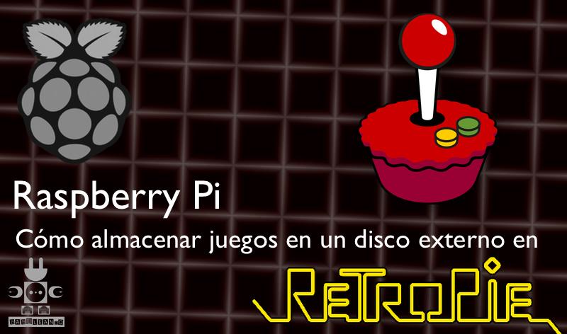 Raspberry Pi, cómo almacenar juegos en un disco externo en RetroPie