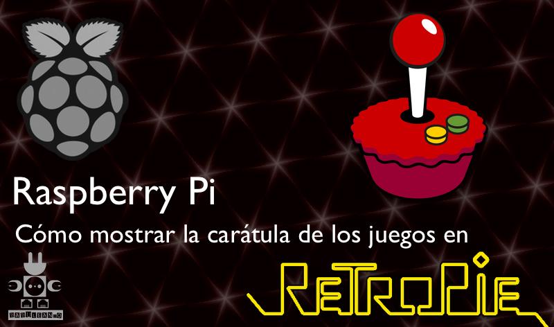 Raspberry Pi, cómo mostrar la carátula de los juegos en RetroPie